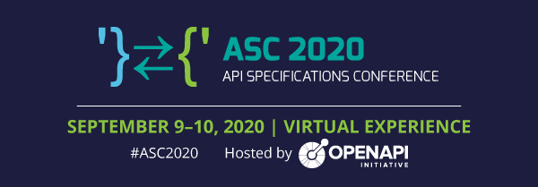 ASC 2020 - API Specifications Conference - Virtual Experience, September 9 - 10. Hosted by the OpenAPI Initiative